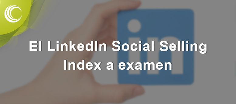 El LinkedIn Social Selling Index a examen