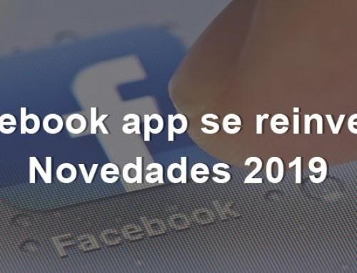 ¡Facebook App se reinventa! Novedades 2019