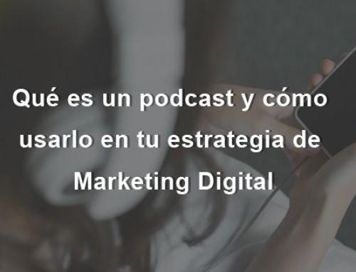 Qué es un podcast y cómo usarlo en tu estrategia de Marketing Digital